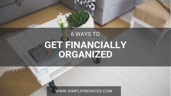 6 Ways To Get Financially Organized | Simplifinances
