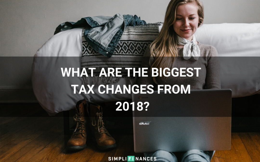 What Are the Biggest Tax Changes From 2018?
