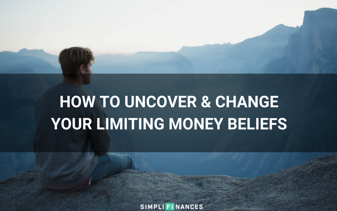 How To Uncover & Change Your Limiting Money Beliefs | Simplifinances