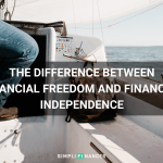 Financial Freedom vs. Financial Independence | Simplifinances