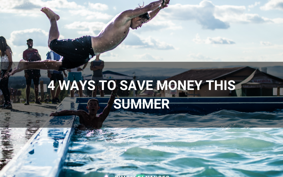 4 Ways to Save Money This Summer | Simplifinances