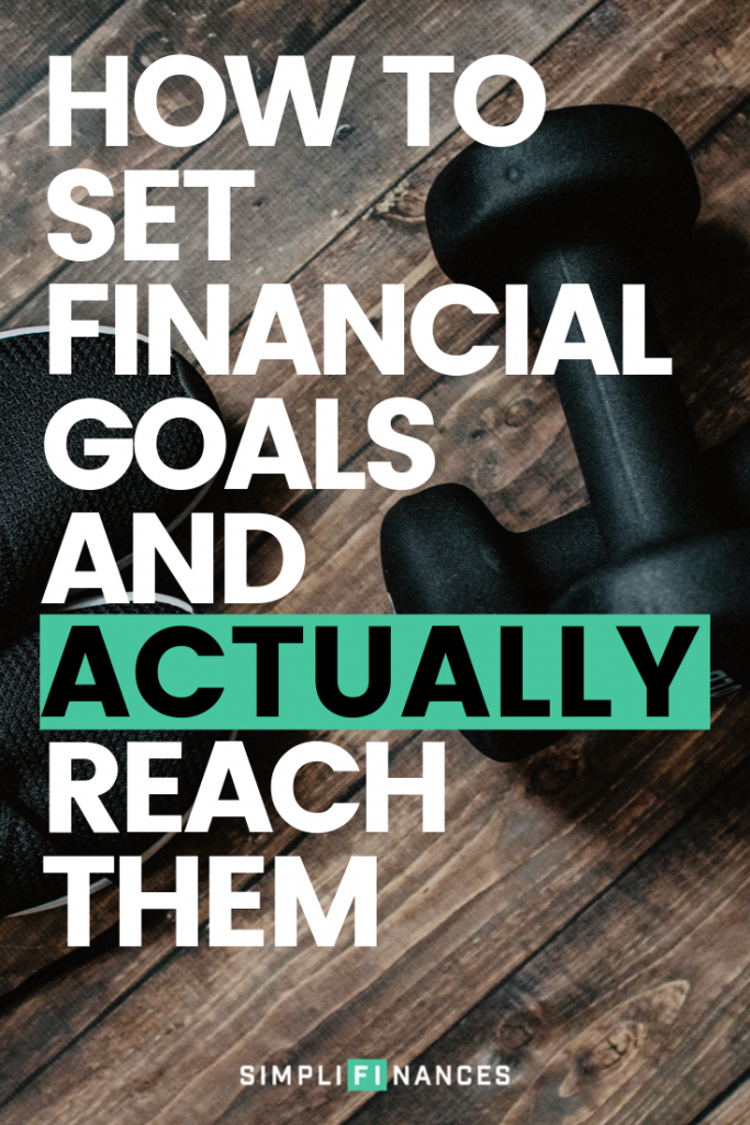 How To Set Financial Goals And Actually Reach Them | Simplifinances