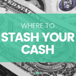 Where to Stash Your Cash | Simplifinances