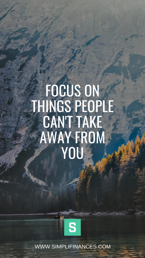 Focus on Things People Can't Take Away From You | Simplifinances